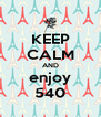 KEEP CALM AND enjoy 540 - Personalised Poster A4 size