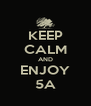 KEEP CALM AND ENJOY 5A - Personalised Poster A4 size
