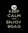 KEEP CALM AND ENJOY 9GAG - Personalised Poster A4 size