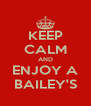KEEP CALM AND ENJOY A BAILEY'S - Personalised Poster A4 size