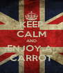 KEEP CALM AND ENJOY A  CARROT - Personalised Poster A4 size