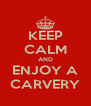 KEEP CALM AND ENJOY A CARVERY - Personalised Poster A4 size