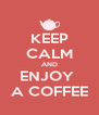 KEEP CALM AND ENJOY  A COFFEE - Personalised Poster A4 size