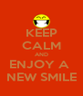 KEEP CALM AND ENJOY A  NEW SMILE - Personalised Poster A4 size