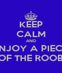 KEEP CALM AND ENJOY A PIECE OF THE ROOB - Personalised Poster A4 size