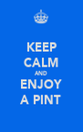 KEEP CALM AND ENJOY A PINT - Personalised Poster A4 size