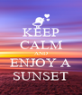 KEEP CALM AND ENJOY A SUNSET - Personalised Poster A4 size