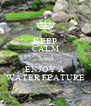 KEEP CALM AND ENJOY A WATER FEATURE - Personalised Poster A4 size