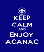 KEEP CALM AND ENJOY ACANAC - Personalised Poster A4 size
