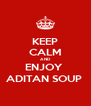KEEP CALM AND ENJOY  ADITAN SOUP  - Personalised Poster A4 size