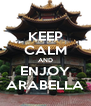 KEEP CALM AND ENJOY ARABELLA - Personalised Poster A4 size