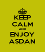 KEEP CALM AND ENJOY ASDAN - Personalised Poster A4 size