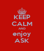 KEEP CALM AND enjoy ASK - Personalised Poster A4 size