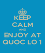 KEEP CALM AND ENJOY AT QUOC LO 1 - Personalised Poster A4 size