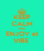 KEEP CALM AND ENJOY at VIBE  - Personalised Poster A4 size