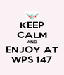 KEEP CALM AND ENJOY AT WPS 147 - Personalised Poster A4 size
