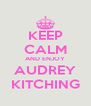 KEEP CALM AND ENJOY AUDREY KITCHING - Personalised Poster A4 size