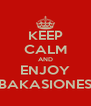 KEEP CALM AND ENJOY BAKASIONES - Personalised Poster A4 size