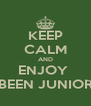 KEEP CALM AND ENJOY  BEEN JUNIOR - Personalised Poster A4 size