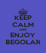 KEEP CALM AND ENJOY BEGOLAR - Personalised Poster A4 size