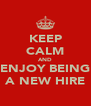 KEEP CALM AND ENJOY BEING A NEW HIRE - Personalised Poster A4 size