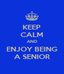 KEEP CALM AND ENJOY BEING A SENIOR - Personalised Poster A4 size