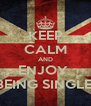 KEEP CALM AND ENJOY  BEING SINGLE  - Personalised Poster A4 size