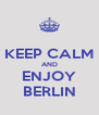 KEEP CALM AND ENJOY BERLIN - Personalised Poster A4 size