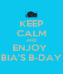 KEEP CALM AND ENJOY  BIA'S B-DAY - Personalised Poster A4 size