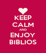 KEEP CALM AND ENJOY BIBLIOS - Personalised Poster A4 size
