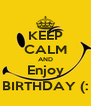 KEEP CALM AND Enjoy BIRTHDAY (: - Personalised Poster A4 size