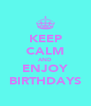 KEEP CALM AND ENJOY BIRTHDAYS - Personalised Poster A4 size
