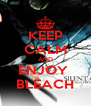 KEEP CALM AND ENJOY  BLEACH - Personalised Poster A4 size
