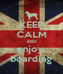 KEEP CALM AND enjoy  boarding - Personalised Poster A4 size
