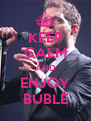KEEP CALM AND ENJOY BUBLÉ - Personalised Poster A4 size