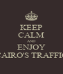 KEEP CALM AND ENJOY CAIRO'S TRAFFIC - Personalised Poster A4 size