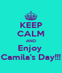 KEEP CALM AND Enjoy  Camila's Day!!! - Personalised Poster A4 size