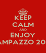 KEEP CALM AND ENJOY CAMPAZZO 2036 - Personalised Poster A4 size