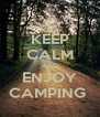 KEEP CALM AND ENJOY CAMPING  - Personalised Poster A4 size