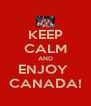 KEEP CALM AND ENJOY  CANADA! - Personalised Poster A4 size