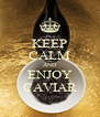 KEEP CALM AND ENJOY CAVIAR - Personalised Poster A4 size
