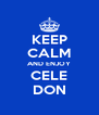 KEEP CALM AND ENJOY CELE DON - Personalised Poster A4 size
