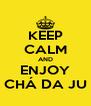 KEEP CALM AND ENJOY CHÁ DA JU - Personalised Poster A4 size
