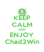 KEEP CALM AND ENJOY Chad2Win - Personalised Poster A4 size