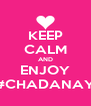 KEEP CALM AND ENJOY #CHADANAY - Personalised Poster A4 size