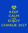 KEEP CALM AND ENJOY CHARLIE 2027 - Personalised Poster A4 size