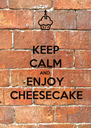 KEEP CALM AND ENJOY CHEESECAKE - Personalised Poster A4 size