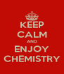 KEEP CALM AND ENJOY CHEMISTRY - Personalised Poster A4 size