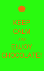 KEEP CALM AND ENJOY CHOCOLATE! - Personalised Poster A4 size