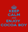KEEP CALM AND ENJOY  COCOA BOY - Personalised Poster A4 size